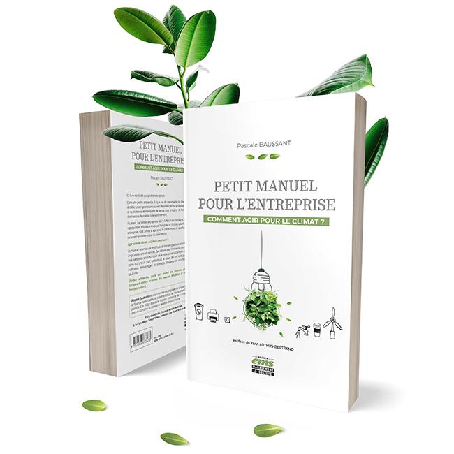 Livre petit manuel pour l'entreprise - comment agir sur le climat ? Par Pascale Baussant